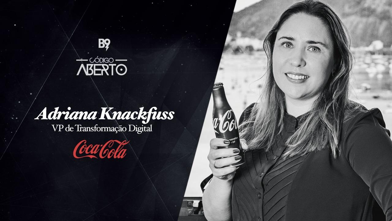 Código Aberto – Adriana Knackfuss, VP de Transformação Digital, Coca-Cola