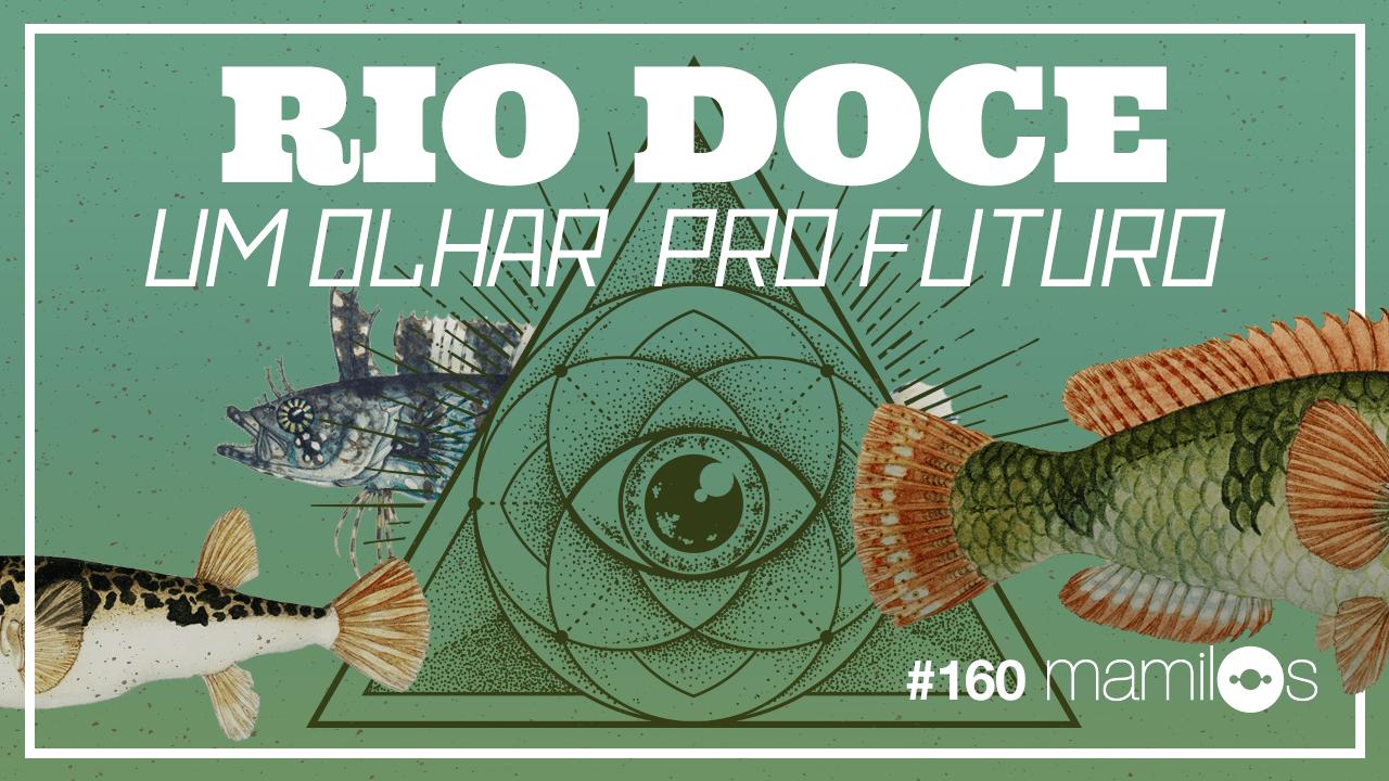 Mamilos 160 – Rio Doce – Um Olhar pro Futuro