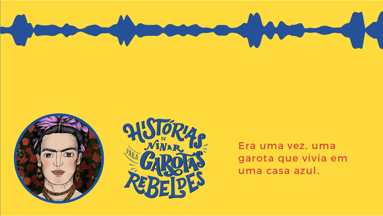 Histórias de Ninar para Garotas Rebeldes: Frida Kahlo, lida por Estela Renner