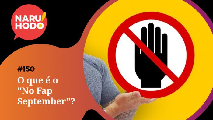 """Naruhodo #150 – O que é o """"No Fap September""""?"""