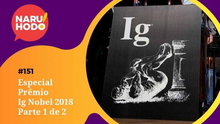 Naruhodo #151 – Especial Prêmio Ig Nobel 2018 – Parte 1 de 2