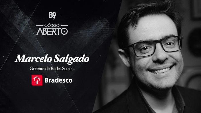 Código Aberto – Marcelo Salgado, Gerente de Redes Sociais, Bradesco