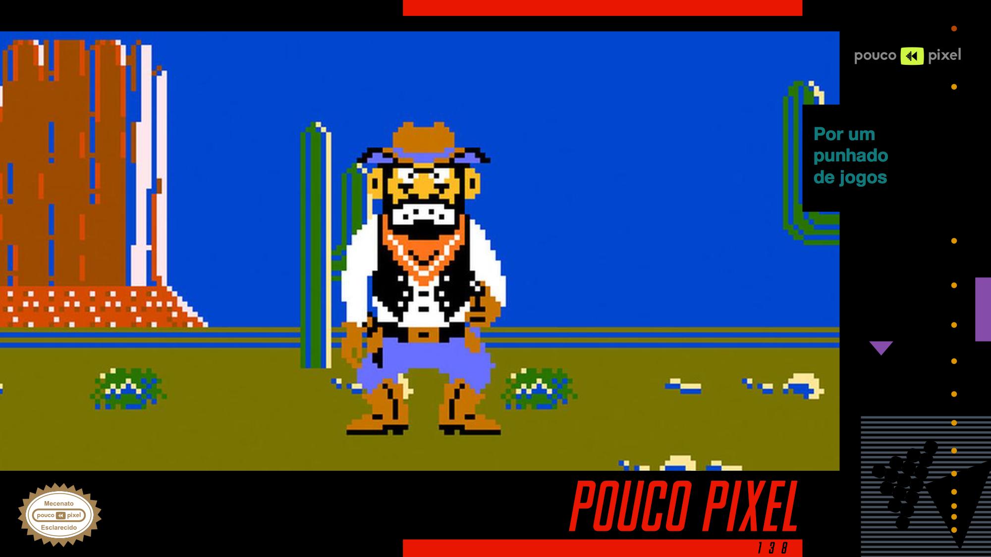 Pouco Pixel 138 – Por um punhado de jogos