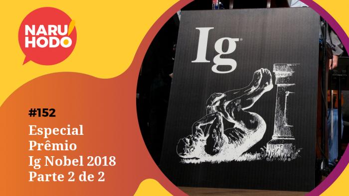 Naruhodo #152 – Especial Prêmio Ig Nobel 2018 – Parte 2 de 2