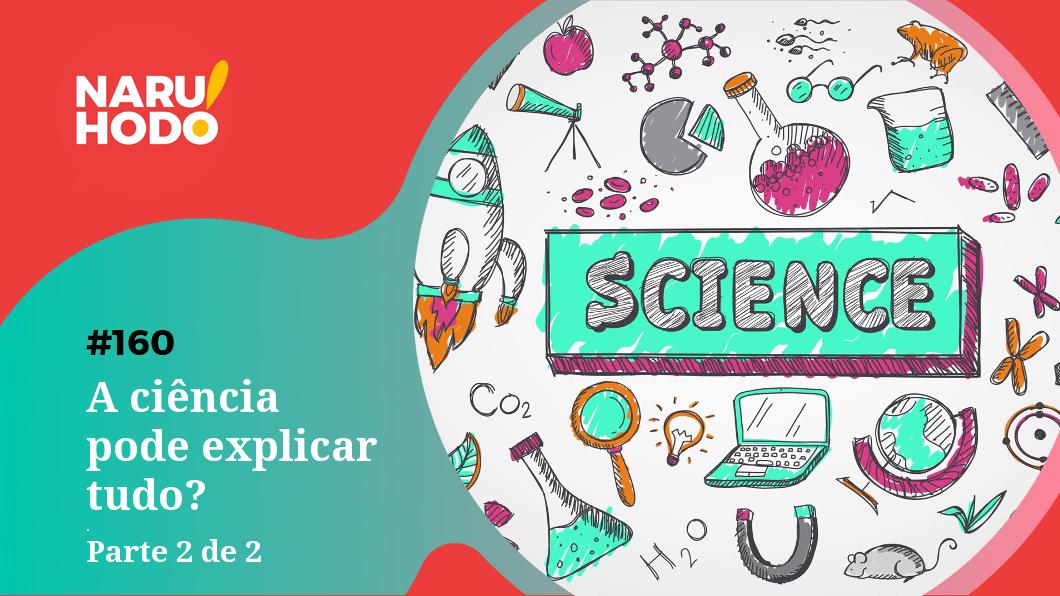 Capa - A ciência consegue explicar tudo? - Parte 2 de 2