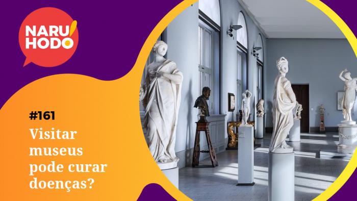 Naruhodo #161 – Visitar museus pode curar doenças?