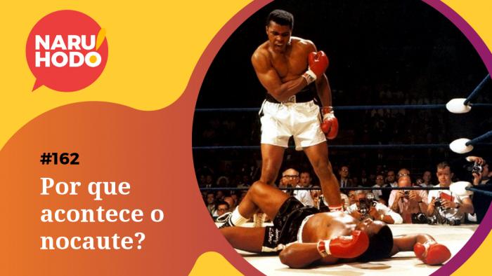 Naruhodo #162 – Por que acontece o nocaute?