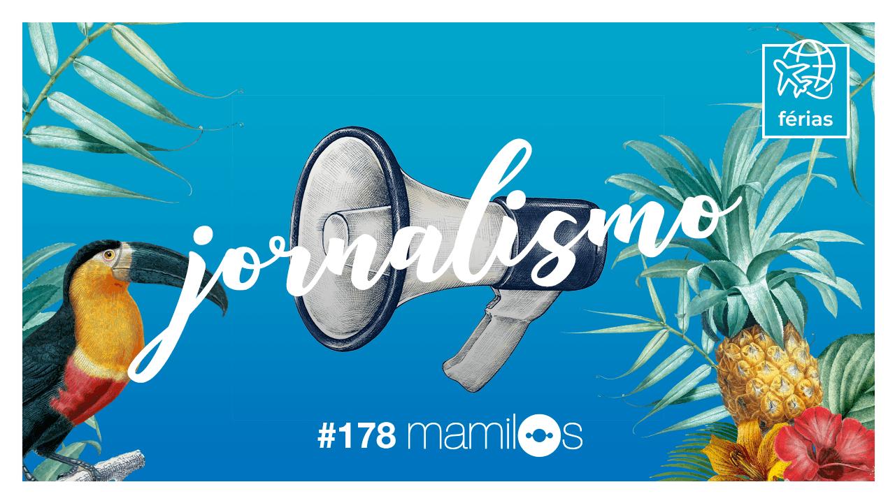Mamilos 178 – Jornalismo