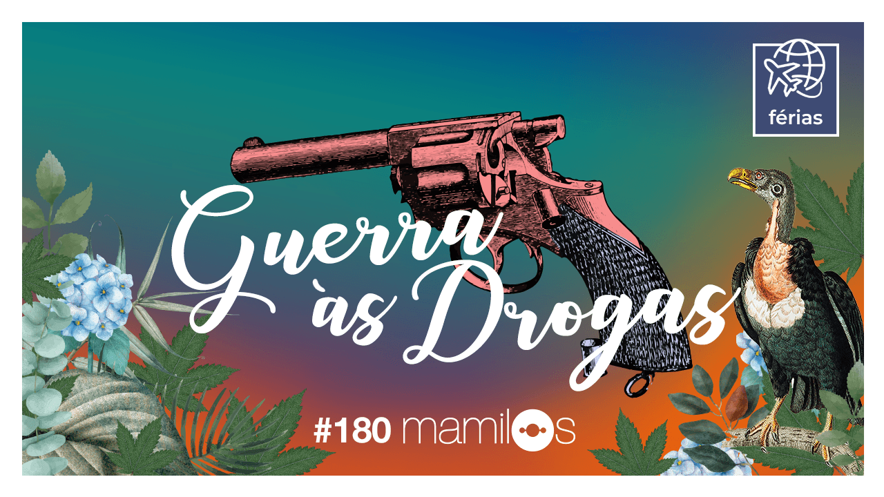 Mamilos 180 – Guerra às Drogas