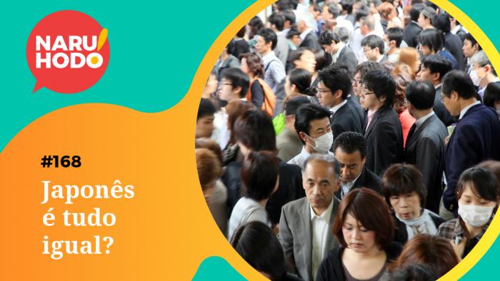 Naruhodo #168 – Japonês é tudo igual?