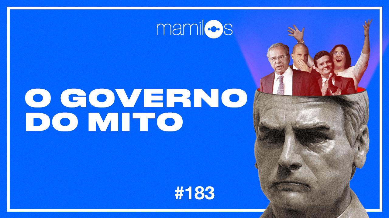 Mamilos 183 – O Governo do Mito
