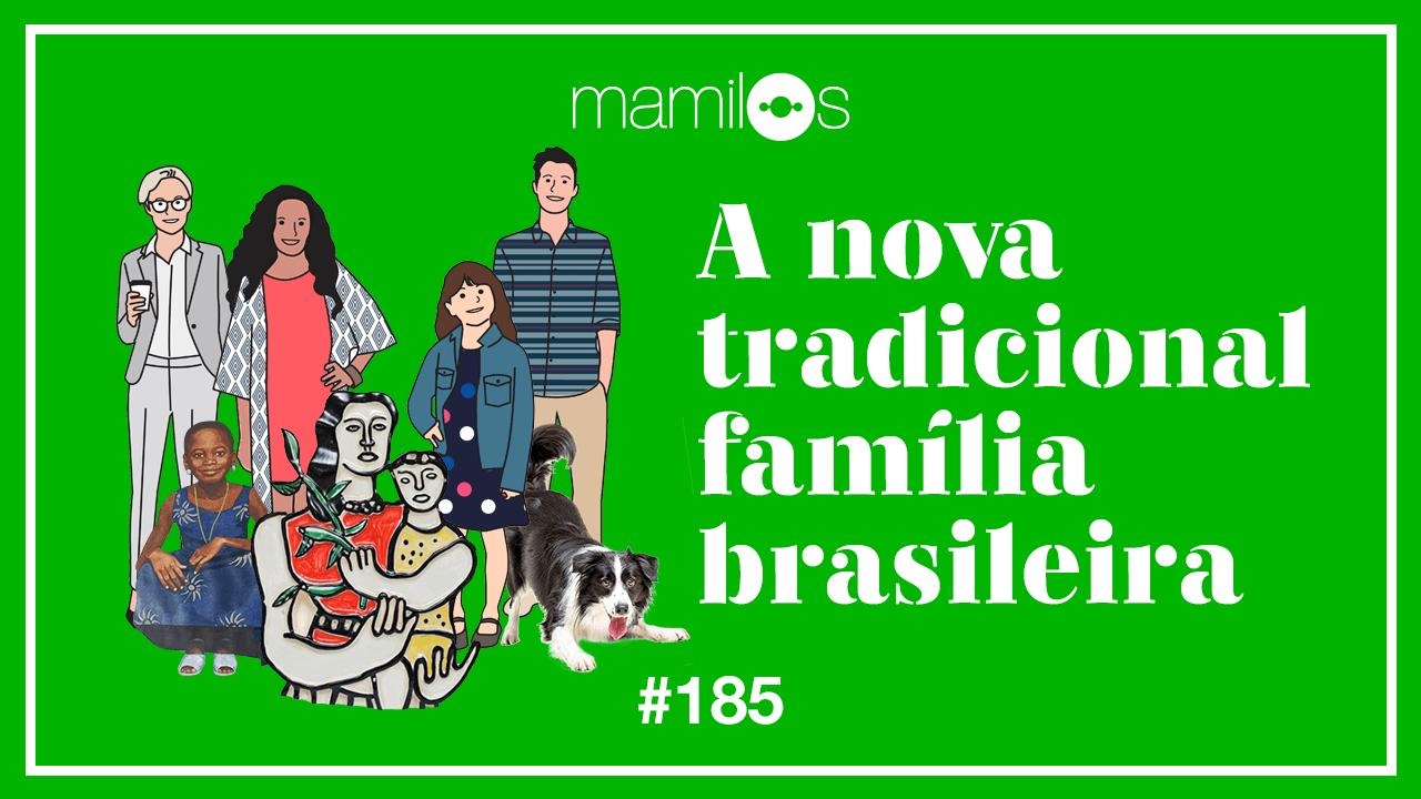 Mamilos 185 – A Nova Tradicional Família Brasileira
