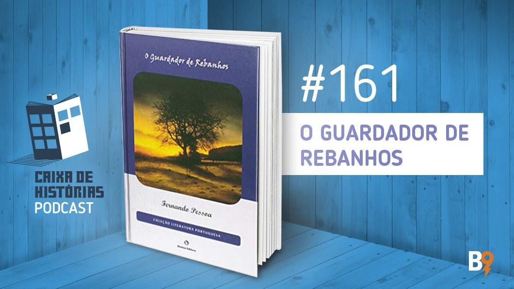 Caixa de Histórias 161 – O Guardador de rebanhos