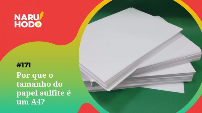 Naruhodo #171 – Por que o tamanho do papel sulfite é um A4?