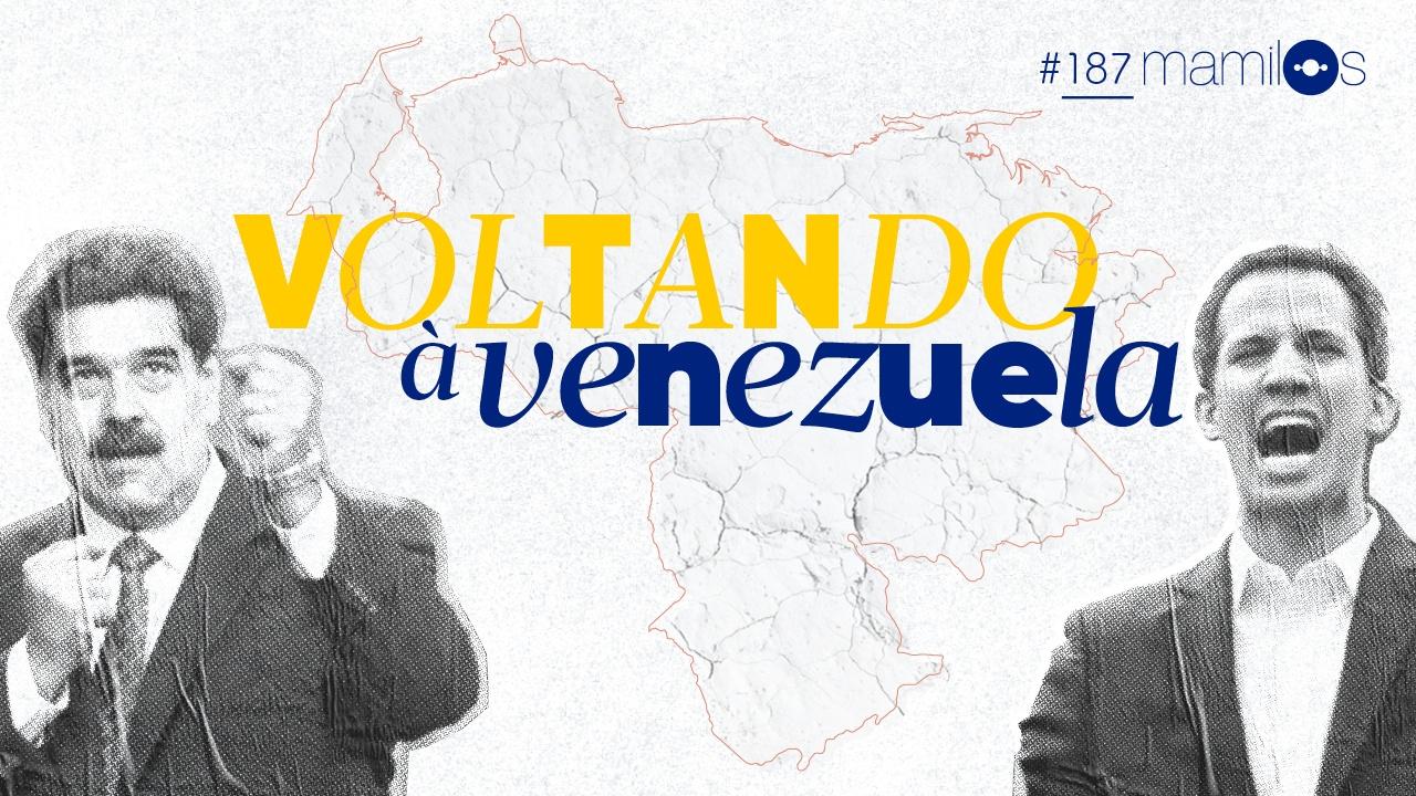 Mamilos 187 – Voltando à Venezuela