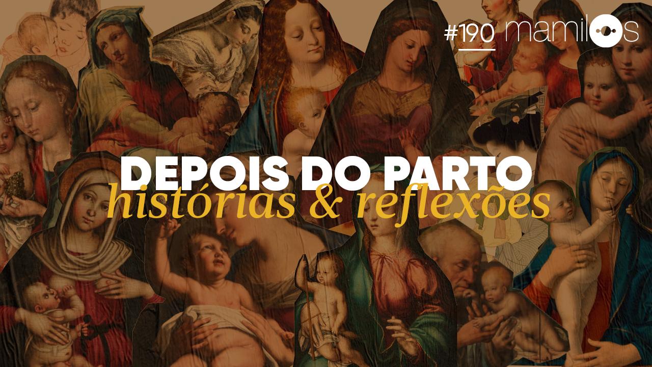 Mamilos 190 – Depois do Parto: Histórias e Reflexões