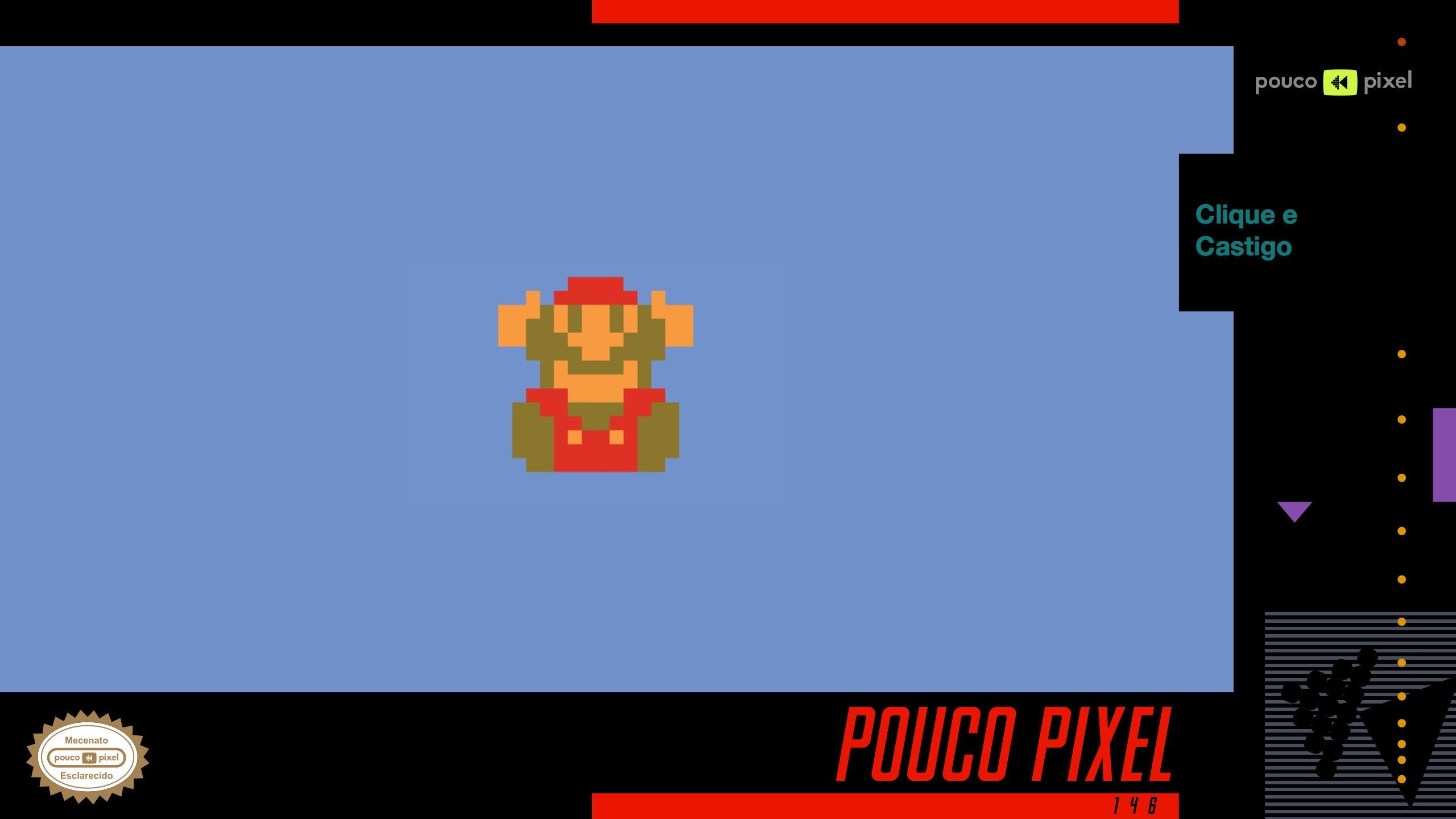 Pouco Pixel 146 – Clique e Castigo