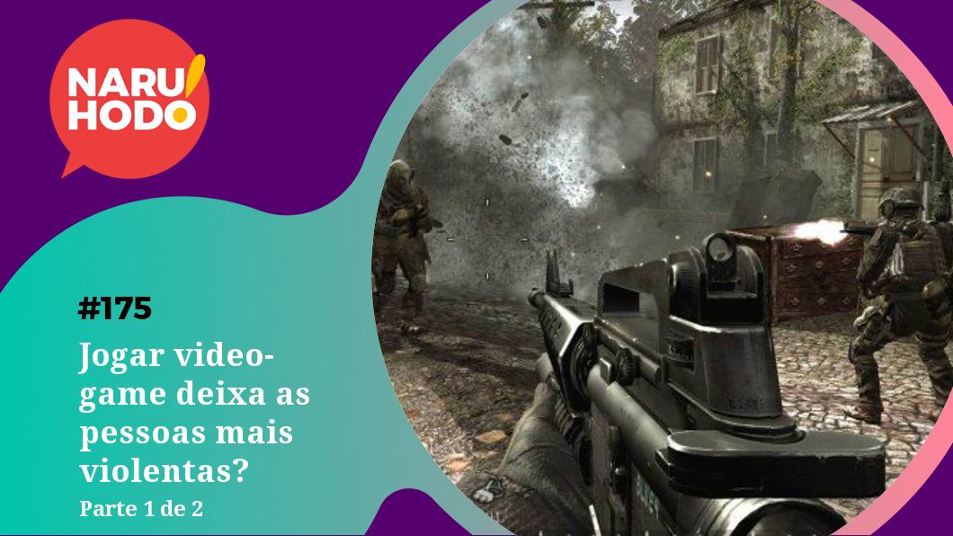 Naruhodo #175 – Jogar videogame deixa as pessoas mais violentas? – Parte 1 de 2