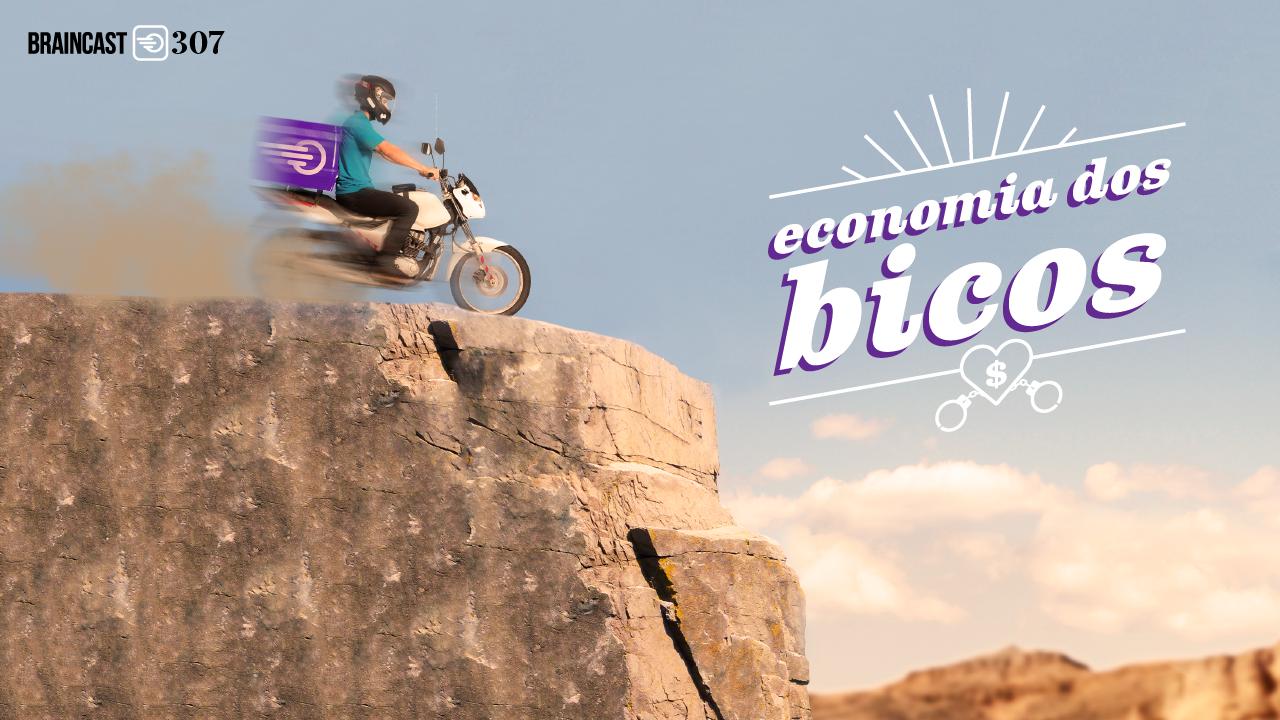 Braincast 307 – Economia dos Bicos