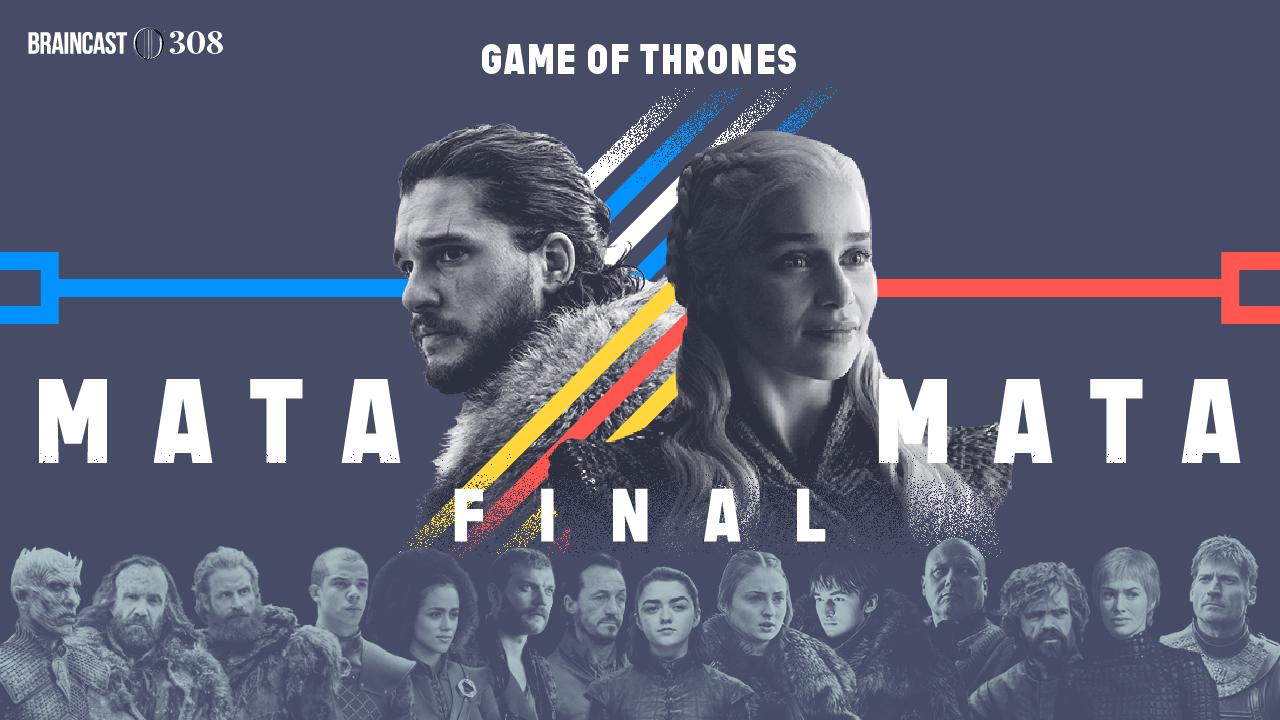 Braincast 308 – Game of Thrones: o mata-mata final