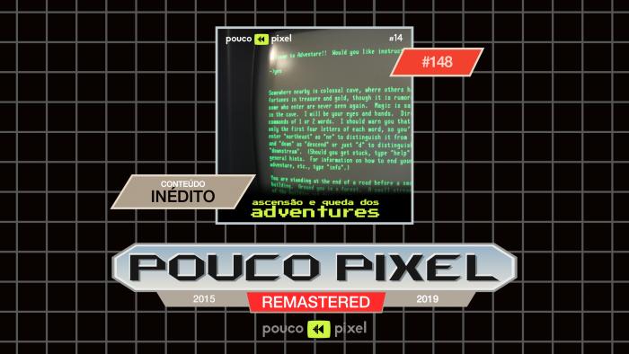 Pouco Pixel 148 – Ascensão e queda dos adventures
