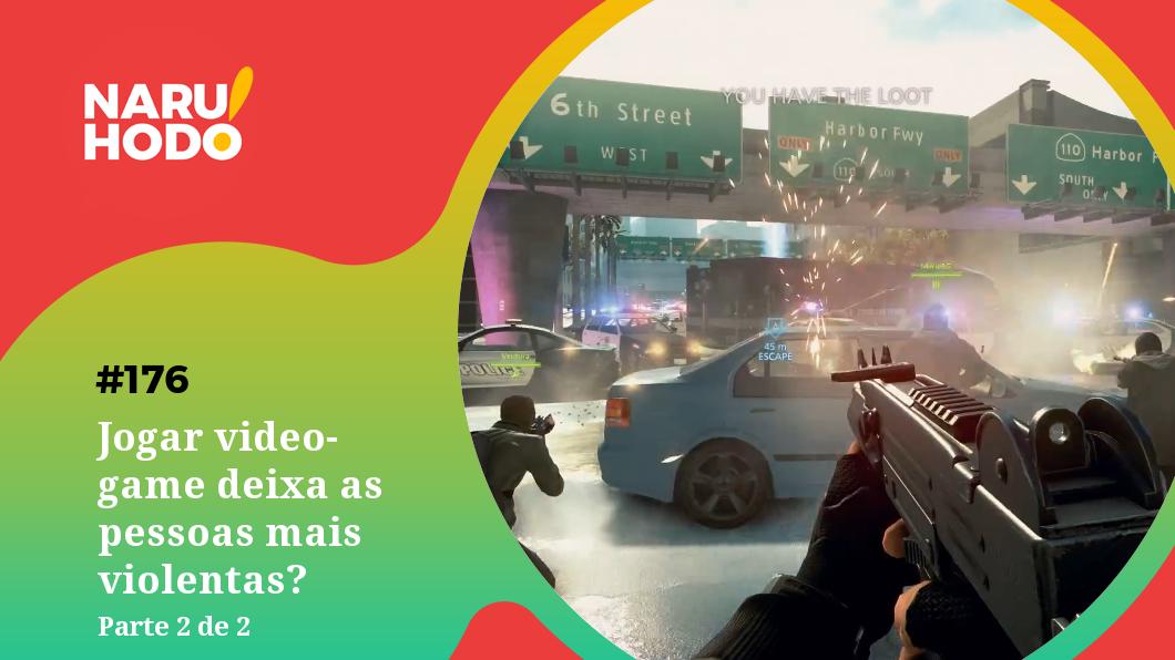 Naruhodo #176 – Jogar videogame deixa as pessoas mais violentas? – Parte 2 de 2