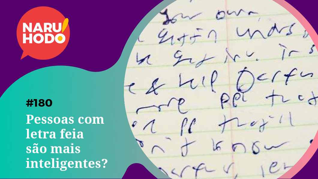 Naruhodo #180 – Pessoas com letra feia são mais inteligentes?