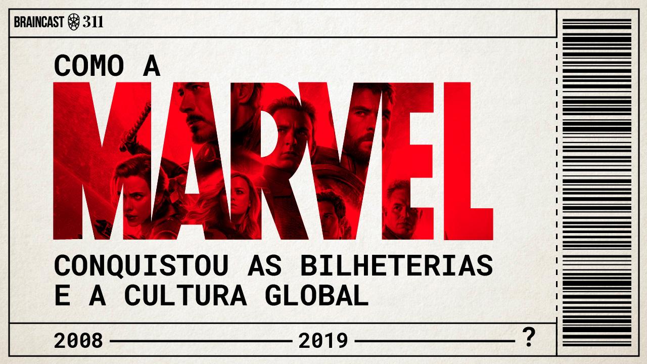 Braincast 311 – Como a Marvel conquistou as bilheterias e a cultura global