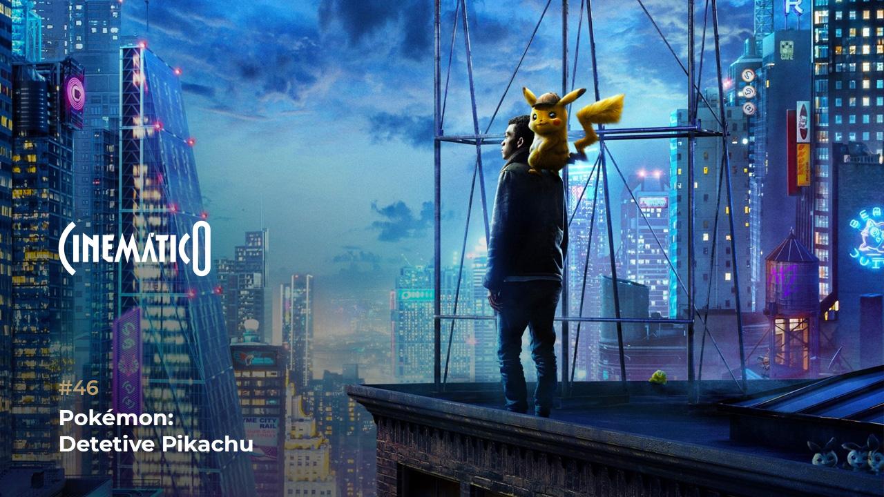Cinemático – Pokémon: Detetive Pikachu