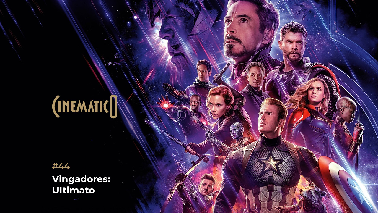 Cinemático – Vingadores: Ultimato