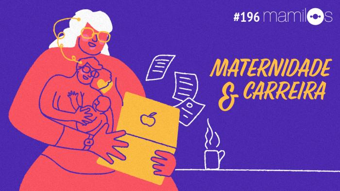 Mamilos 196 – Maternidade & Carreira