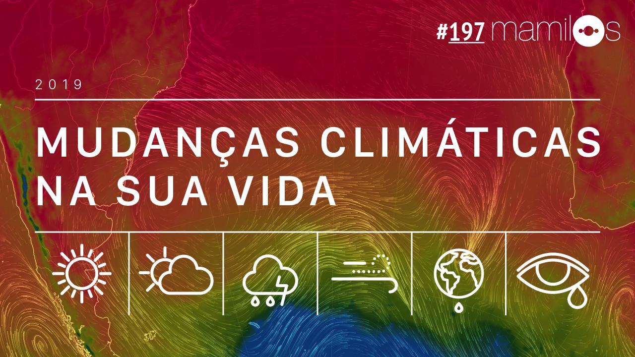 Mamilos 197 – Mudanças Climáticas Na Sua Vida