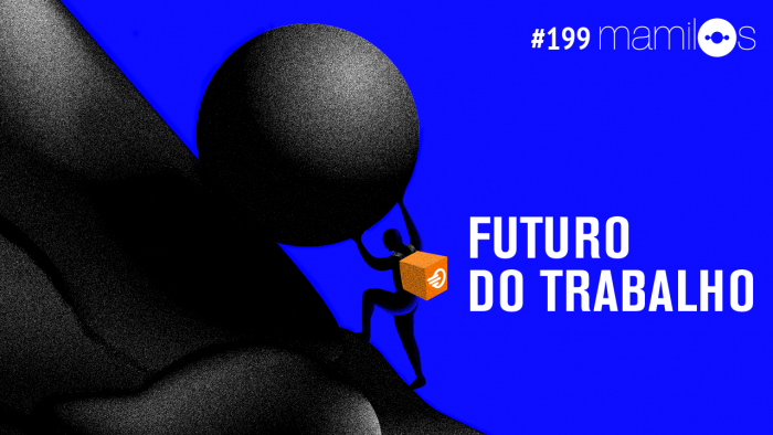 Mamilos 199 – Futuro do Trabalho