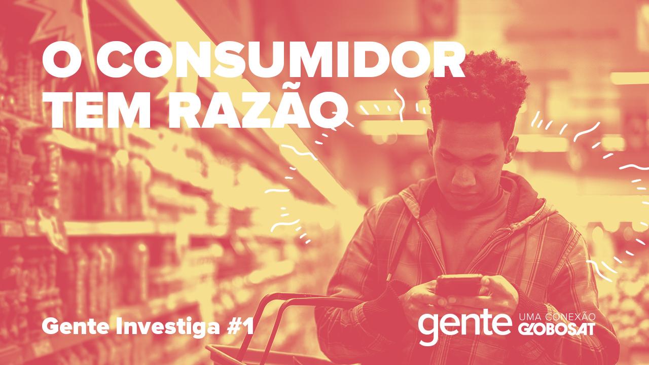 Gente – O consumidor tem razão