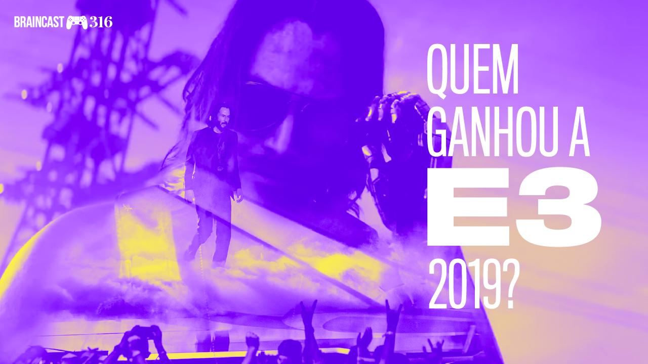 Braincast 316 – Quem ganhou a E3 2019?