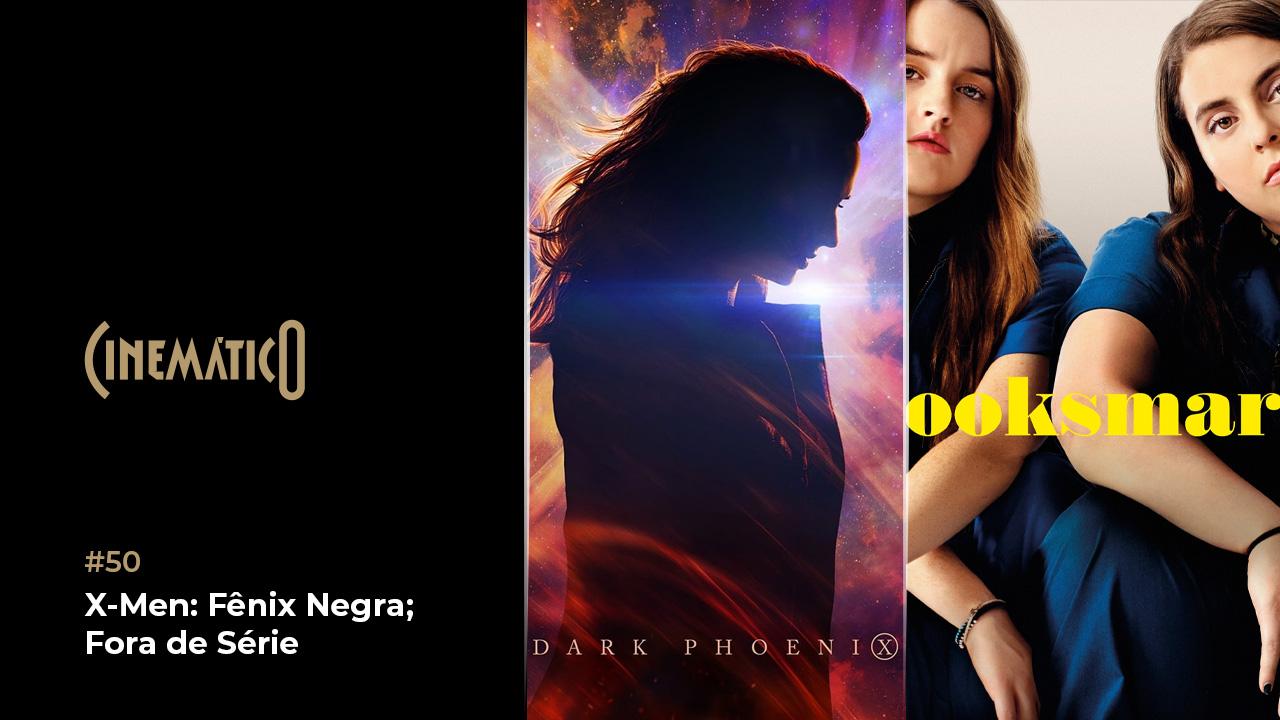 Cinemático – X-Men: Fênix Negra; Fora de Série