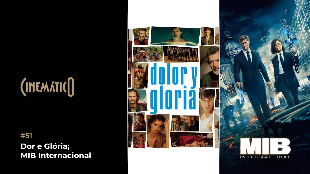 Cinemático – Dor e Glória; MIB Internacional