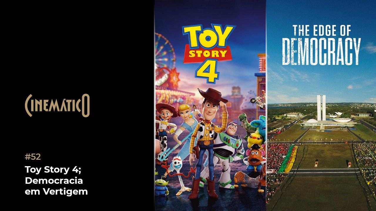 Cinemático – Toy Story 4; Democracia em Vertigem