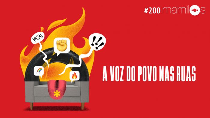 Mamilos 200 – A Voz do Povo nas Ruas