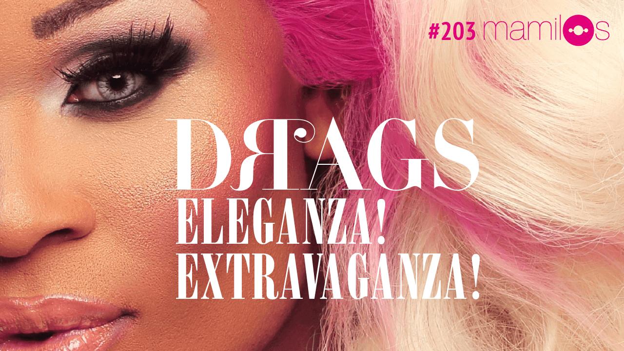 Mamilos 203 – Drags: Eleganza! Extravaganza!