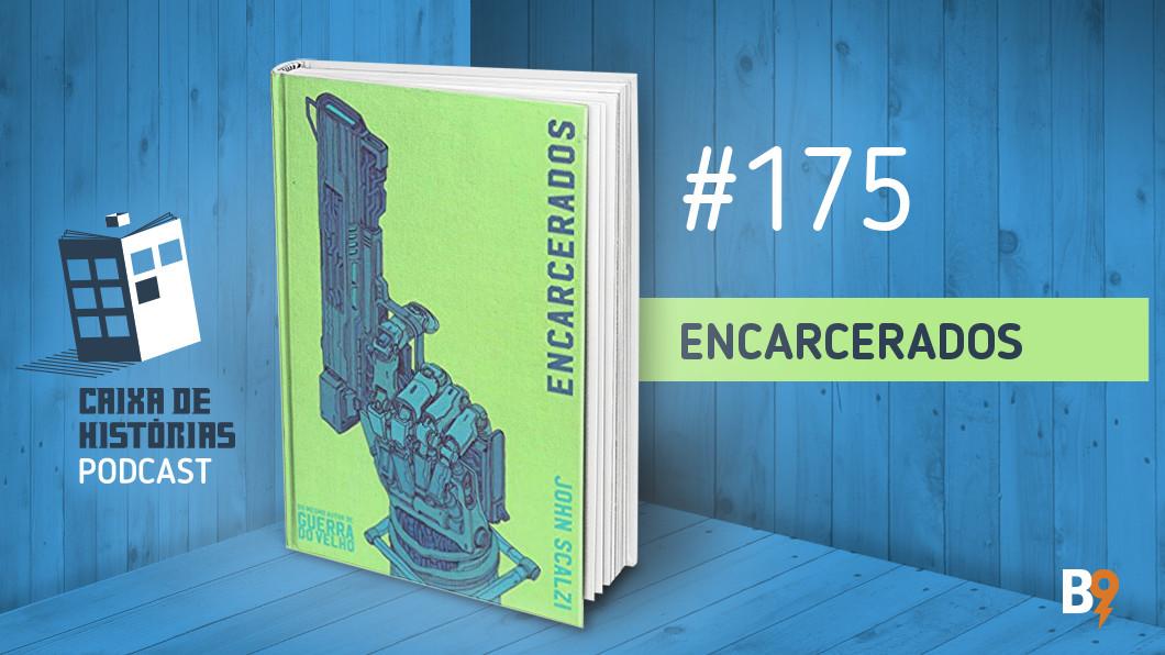 Caixa de Histórias 175 – Encarcerados