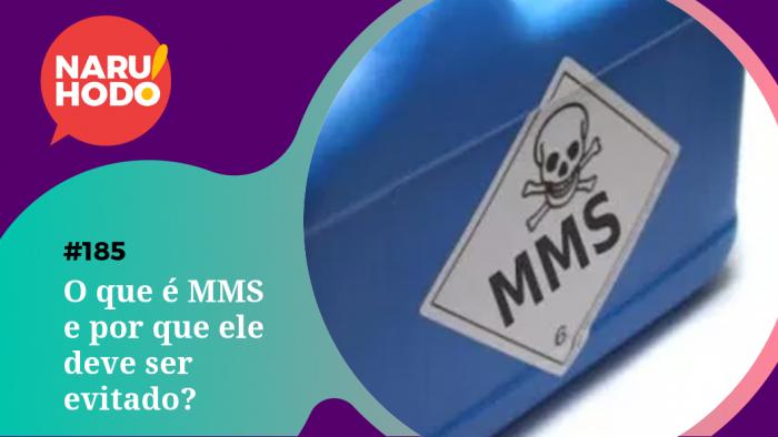 Naruhodo #185 – O que é MMS e por que ele deve ser evitado?