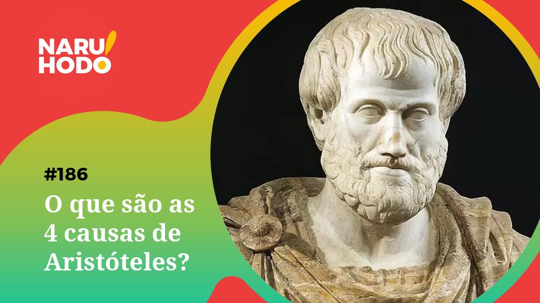 Naruhodo #186 – O que são as 4 causas de Aristóteles?