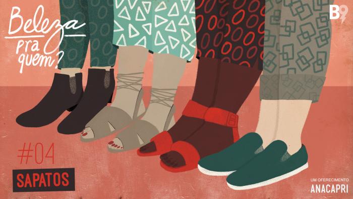 Beleza Pra Quem? 4 – Sapatos