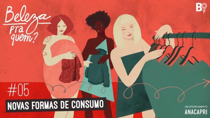 Beleza Pra Quem? 5 – Novas Formas de Consumo