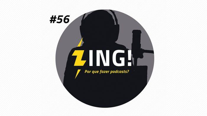 Zing! 56 – Por que fazer podcasts?
