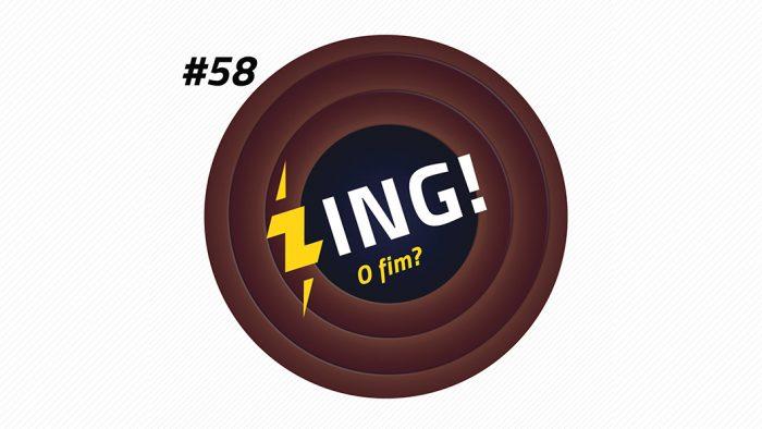 Zing! 58 – O Fim?