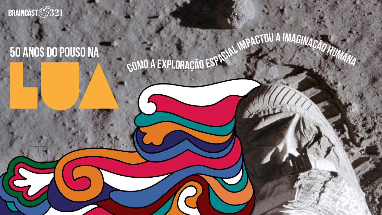 Braincast 321 – 50 anos do pouso na Lua: como a exploração espacial impactou a imaginação humana