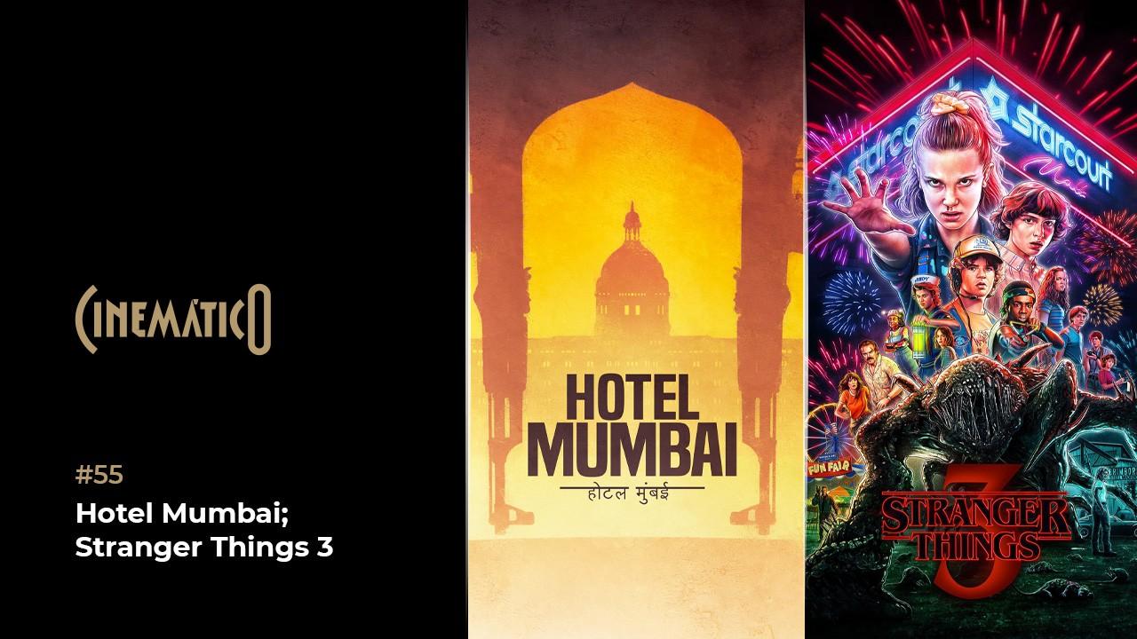Cinemático – Atentado ao Hotel Taj Mahal; Stranger Things 3