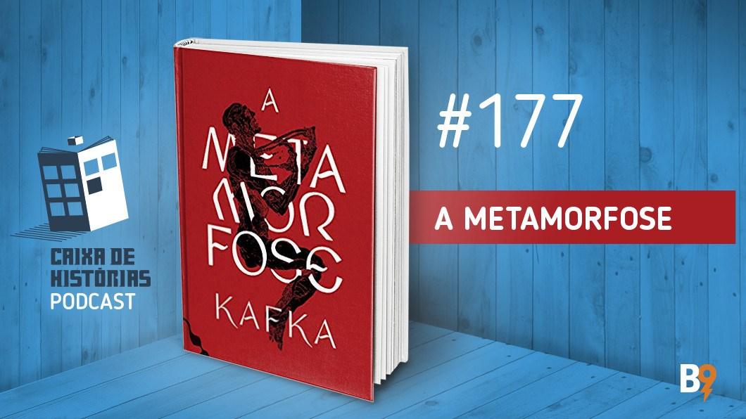 Caixa de Histórias 177 – A Metamorfose